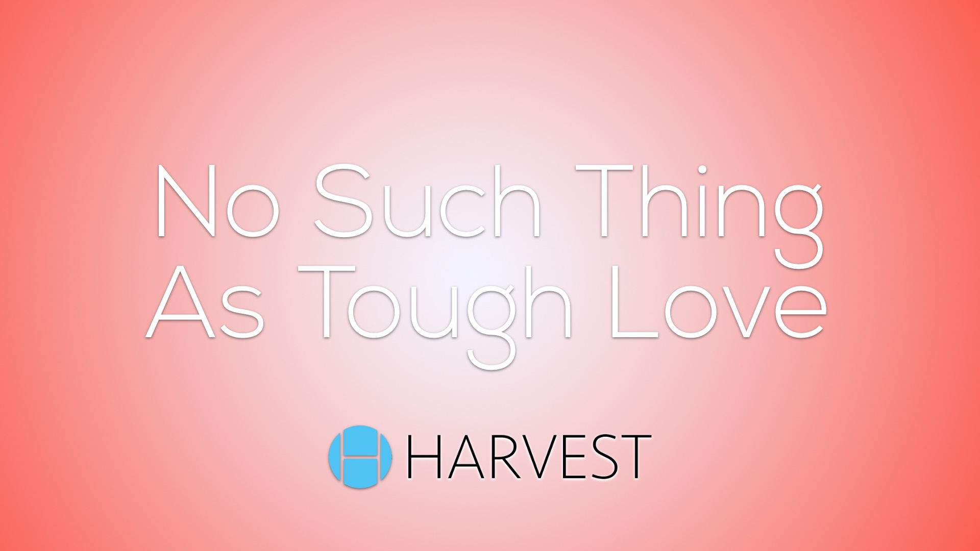 No Such Thing As Tough Love